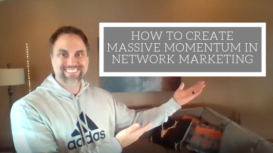 How To Create Massive Momentum In Network Marketing